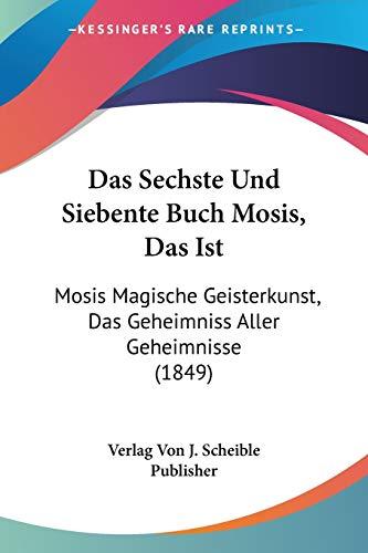 9781160851725: Das Sechste Und Siebente Buch Mosis, Das Ist: Mosis Magische Geisterkunst, Das Geheimniss Aller Geheimnisse (1849)