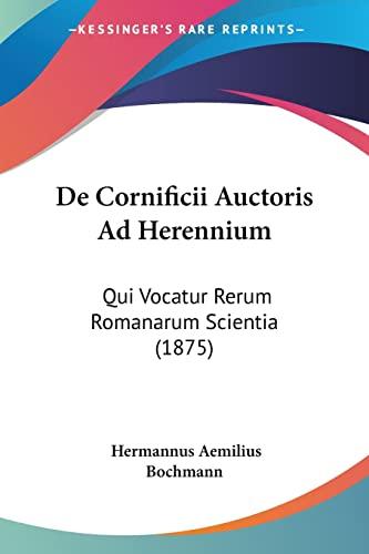 9781160853736: De Cornificii Auctoris Ad Herennium: Qui Vocatur Rerum Romanarum Scientia (1875) (Latin Edition)
