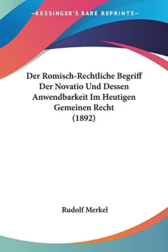 9781160863957: Der Romisch-Rechtliche Begriff Der Novatio Und Dessen Anwendbarkeit Im Heutigen Gemeinen Recht (1892) (German Edition)