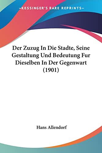 9781160865227: Der Zuzug In Die Stadte, Seine Gestaltung Und Bedeutung Fur Dieselben In Der Gegenwart (1901) (German Edition)