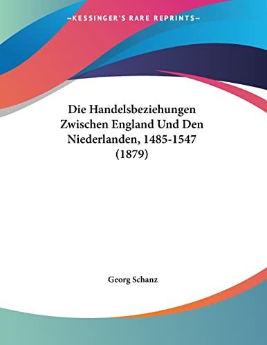 9781160866910: Die Handelsbeziehungen Zwischen England Und Den Niederlanden, 1485-1547 (1879) (German Edition)