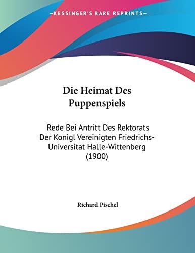 9781160867443: Die Heimat Des Puppenspiels: Rede Bei Antritt Des Rektorats Der Konigl Vereinigten Friedrichs-Universitat Halle-Wittenberg (1900)