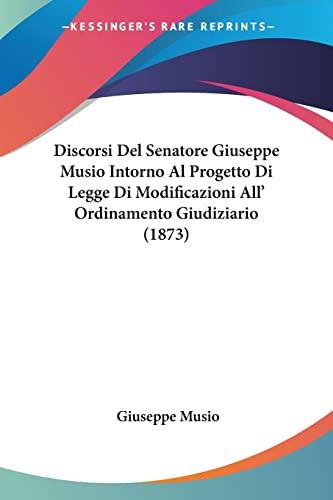 9781160874533: Discorsi Del Senatore Giuseppe Musio Intorno Al Progetto Di Legge Di Modificazioni All' Ordinamento Giudiziario (1873) (Italian Edition)