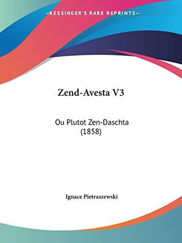 9781160882439: Zend-Avesta V3: Ou Plutot Zen-Daschta (1858) (French Edition)