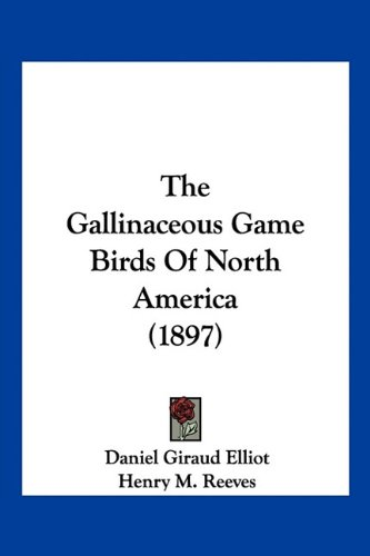 9781160883269: The Gallinaceous Game Birds Of North America (1897)