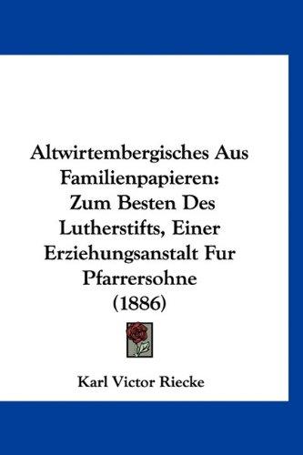 9781160886840: Altwirtembergisches Aus Familienpapieren: Zum Besten Des Lutherstifts, Einer Erziehungsanstalt Fur Pfarrersohne (1886)