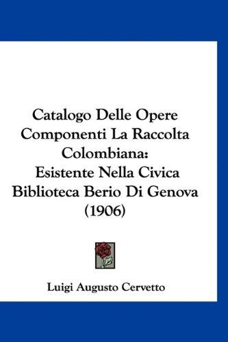 9781160890885: Catalogo Delle Opere Componenti La Raccolta Colombiana: Esistente Nella Civica Biblioteca Berio Di Genova (1906)