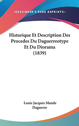 9781160892162: Historique Et Description Des Procedes Du Daguerreotype Et Du Diorama (1839) (French Edition)
