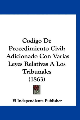 9781160896375: Codigo De Procedimiento Civil: Adicionado Con Varias Leyes Relativas A Los Tribunales (1863) (Spanish Edition)
