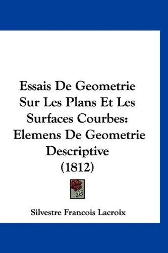 9781160899406: Essais De Geometrie Sur Les Plans Et Les Surfaces Courbes: Elemens De Geometrie Descriptive (1812) (French Edition)