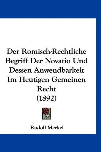 9781160899895: Der Romisch-Rechtliche Begriff Der Novatio Und Dessen Anwendbarkeit Im Heutigen Gemeinen Recht (1892) (German Edition)