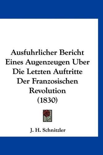 9781160900928: Ausfuhrlicher Bericht Eines Augenzeugen Uber Die Letzten Auftritte Der Franzosischen Revolution (1830)