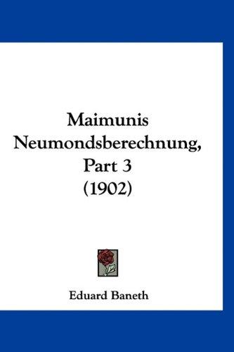 9781160901338: Maimunis Neumondsberechnung, Part 3 (1902) (German Edition)