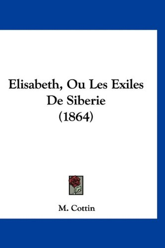 9781160902021: Elisabeth, Ou Les Exiles De Siberie (1864) (French Edition)