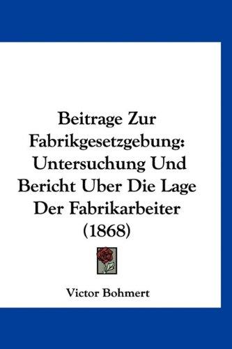 9781160902168: Beitrage Zur Fabrikgesetzgebung: Untersuchung Und Bericht Uber Die Lage Der Fabrikarbeiter (1868)