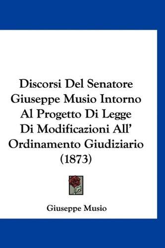 9781160902458: Discorsi Del Senatore Giuseppe Musio Intorno Al Progetto Di Legge Di Modificazioni All' Ordinamento Giudiziario (1873) (Italian Edition)