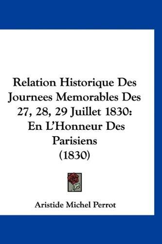 9781160903318: Relation Historique Des Journees Memorables Des 27, 28, 29 Juillet 1830: En L'Honneur Des Parisiens (1830)