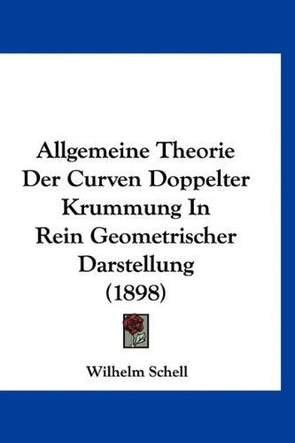 9781160905626: Allgemeine Theorie Der Curven Doppelter Krummung In Rein Geometrischer Darstellung (1898) (German Edition)