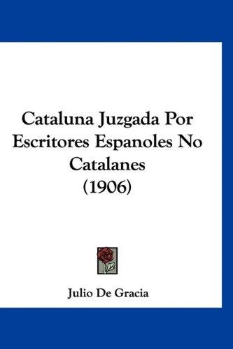 9781160907613: Cataluna Juzgada Por Escritores Espanoles No Catalanes (1906) (Spanish Edition)