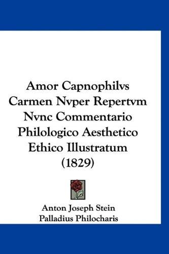 9781160911016: Amor Capnophilvs Carmen Nvper Repertvm Nvnc Commentario Philologico Aesthetico Ethico Illustratum (1829) (Latin Edition)