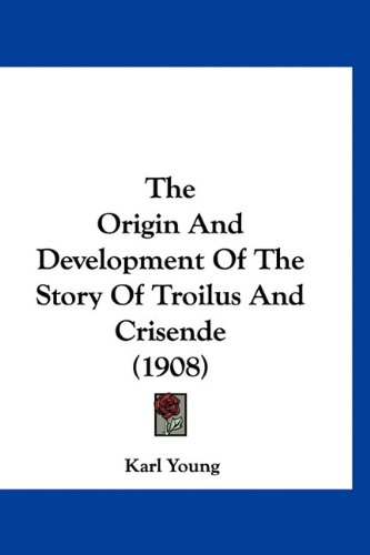 9781160913737: The Origin And Development Of The Story Of Troilus And Crisende (1908)