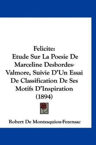 9781160914314: Felicite: Etude Sur La Poesie de Marceline Desbordes-Valmore, Suivie D'Un Essai de Classification de Ses Motifs D'Inspiration (1