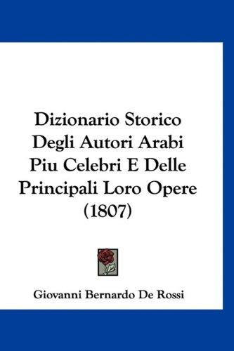 9781160915281: Dizionario Storico Degli Autori Arabi Piu Celebri E Delle Principali Loro Opere (1807) (Italian Edition)