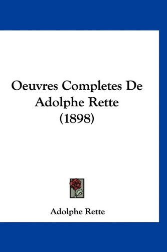 9781160915427: Oeuvres Completes De Adolphe Rette (1898) (French Edition)