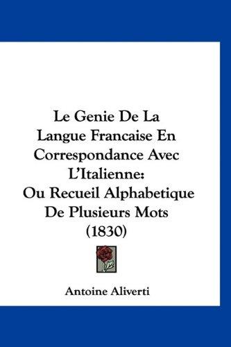 9781160916509: Le Genie De La Langue Francaise En Correspondance Avec L'Italienne: Ou Recueil Alphabetique De Plusieurs Mots (1830) (French Edition)