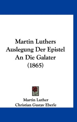 9781160917254: Martin Luthers Auslegung Der Epistel An Die Galater (1865) (German Edition)