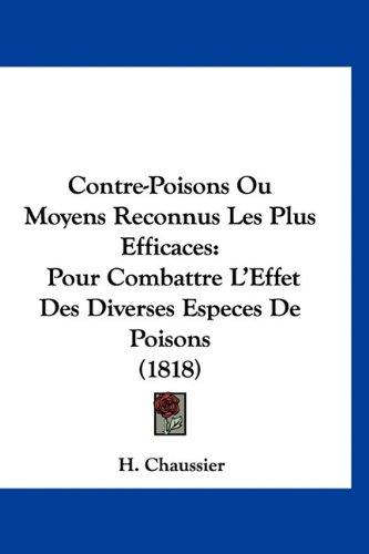 9781160918039: Contre-Poisons Ou Moyens Reconnus Les Plus Efficaces: Pour Combattre L'Effet Des Diverses Especes De Poisons (1818) (French Edition)