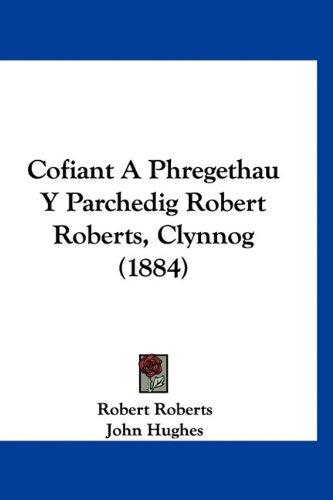 Cofiant A Phregethau Y Parchedig Robert Roberts, Clynnog (1884) (Spanish Edition) (1160918988) by Roberts, Robert; Hughes, John; Thomas, Owen