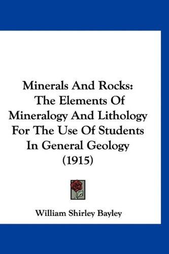 9781160921831: Minerals And Rocks: The Elements Of Mineralogy And Lithology For The Use Of Students In General Geology (1915)