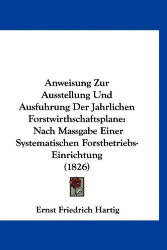 9781160923002: Anweisung Zur Ausstellung Und Ausfuhrung Der Jahrlichen Forstwirthschaftsplane: Nach Massgabe Einer Systematischen Forstbetriebs-Einrichtung (1826) (German Edition)