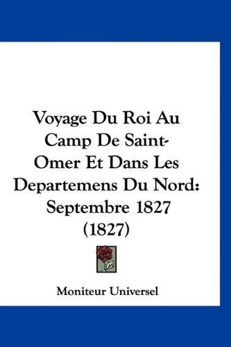 9781160924085: Voyage Du Roi Au Camp De Saint-Omer Et Dans Les Departemens Du Nord: Septembre 1827 (1827) (French Edition)