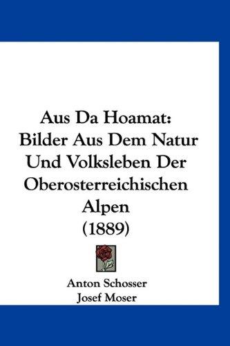 9781160924269: Aus Da Hoamat: Bilder Aus Dem Natur Und Volksleben Der Oberosterreichischen Alpen (1889) (German Edition)