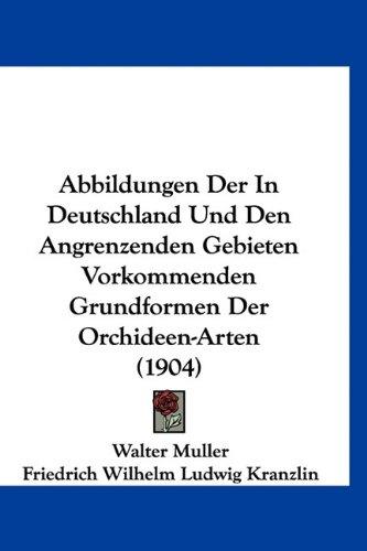 9781160929042: Abbildungen Der In Deutschland Und Den Angrenzenden Gebieten Vorkommenden Grundformen Der Orchideen-Arten (1904) (German Edition)
