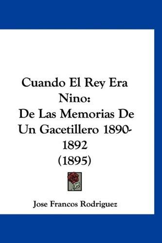 9781160929691: Cuando El Rey Era Nino: De Las Memorias De Un Gacetillero 1890-1892 (1895) (Spanish Edition)