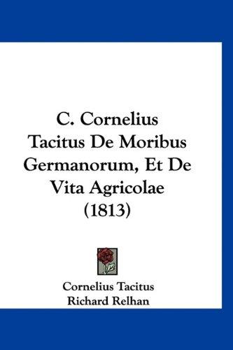 9781160931342: C. Cornelius Tacitus de Moribus Germanorum, Et de Vita Agricolae (1813)