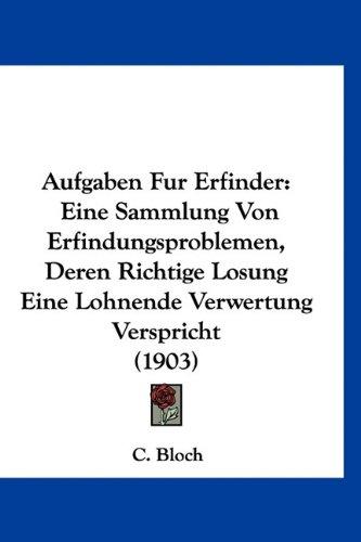 9781160935999: Aufgaben Fur Erfinder: Eine Sammlung Von Erfindungsproblemen, Deren Richtige Losung Eine Lohnende Verwertung Verspricht (1903)