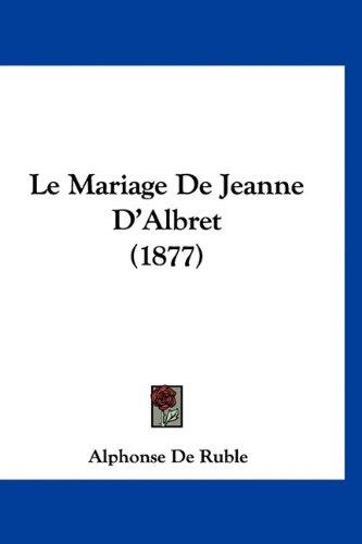 9781160946773: Le Mariage De Jeanne D'Albret (1877) (French Edition)