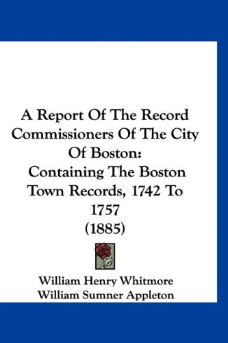 9781160950770: A Report Of The Record Commissioners Of The City Of Boston: Containing The Boston Town Records, 1742 To 1757 (1885)