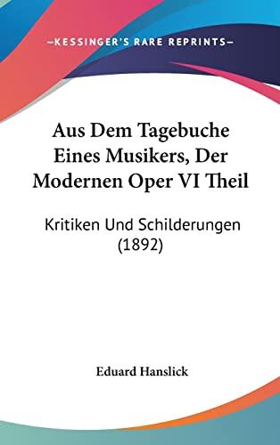 9781160954167: Aus Dem Tagebuche Eines Musikers, Der Modernen Oper VI Theil: Kritiken Und Schilderungen (1892) (German Edition)