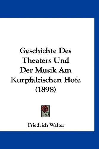 9781160957090: Geschichte Des Theaters Und Der Musik Am Kurpfalzischen Hofe (1898)