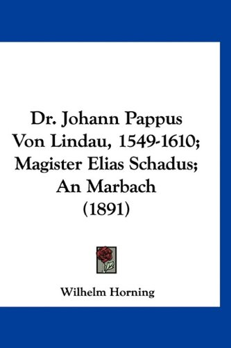 9781160960823: Dr. Johann Pappus Von Lindau, 1549-1610; Magister Elias Schadus; An Marbach (1891)