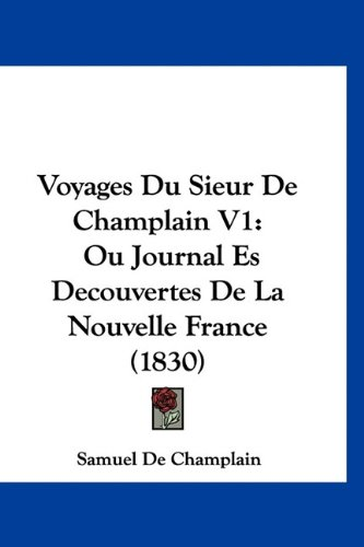 9781160961592: Voyages Du Sieur De Champlain V1: Ou Journal Es Decouvertes De La Nouvelle France (1830) (French Edition)
