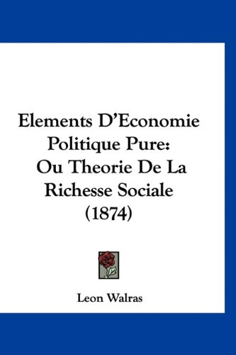 9781160962438: Elements D'Economie Politique Pure: Ou Theorie De La Richesse Sociale (1874) (French Edition)
