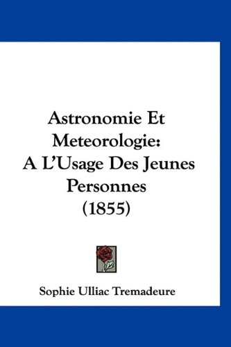 9781160964036: Astronomie Et Meteorologie: A L'Usage Des Jeunes Personnes (1855) (French Edition)