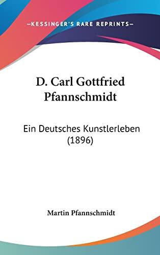 9781160971300: D. Carl Gottfried Pfannschmidt: Ein Deutsches Kunstlerleben (1896)