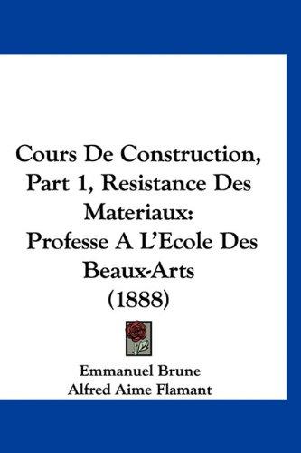 9781160971652: Cours De Construction, Part 1, Resistance Des Materiaux: Professe A L'Ecole Des Beaux-Arts (1888) (French Edition)